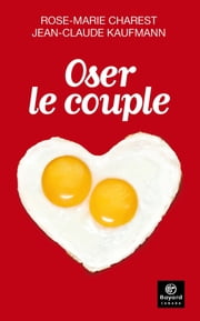 Oser le couple ebook by Rose-Marie Charest, Jean-Claude Kaufmann