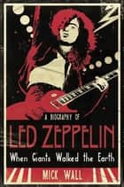 When Giants Walked the Earth - A Biography Of Led Zeppelin eBook von Mick Wall