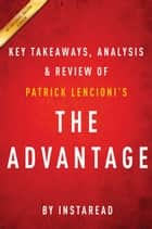 The Advantage - Why Organizational Health Trumps Everything Else in Business by Patrick Lencioni | Key Takeaways, Analysis & Review ebook by Instaread