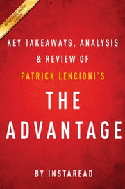 The Advantage - Why Organizational Health Trumps Everything Else in Business by Patrick Lencioni | Key Takeaways, Analysis & Review ebook by Kobo.Web.Store.Products.Fields.ContributorFieldViewModel