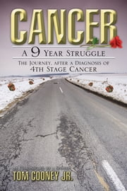 Cancer A 9 Year Struggle ebook by Cooney Jr., Tom