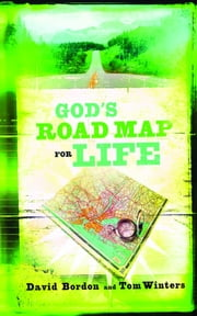 God's Road Map for Life ebook by David Bordon,Tom Winters