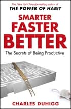 Smarter Faster Better - The Secrets of Being Productive eBook by Charles Duhigg