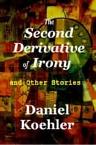 The Second Derivative of Irony ebook by