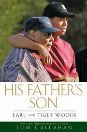 His Father's Son - Earl and Tiger Woods ebook by Tom Callahan