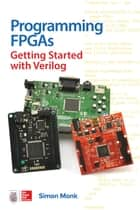Programming FPGAs: Getting Started with Verilog ebook by Simon Monk