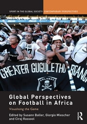 Global Perspectives on Football in Africa - Visualising the Game ebook by Susann Baller,Giorgio Miescher,Ciraj Rassool