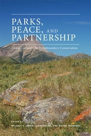Parks, Peace, and Partnership - Global Initiatives in Transboundary Conservation ebook by Michael S. Quinn,Len Broberg,Wayne Freimund