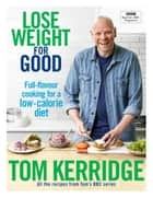 Lose Weight for Good - Full-flavour cooking for a low-calorie diet ebook by Tom Kerridge