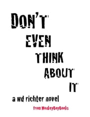 Don't - Even Think About It ebook by WD Richter