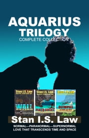 Aquarius Trilogy (Complete Collection, e-Box Set) ebook by Stan I.S. Law