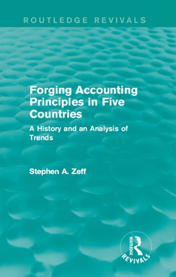 Forging Accounting Principles in Five Countries - A History and an Analysis of Trends ebook by Stephen A. Zeff
