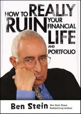How To Really Ruin Your Financial Life and Portfolio ebook by Ben Stein