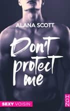 Don't Protect Me ebook by Alana Scott