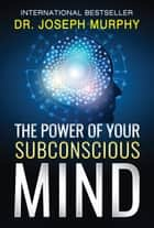 The Power of Your Subconscious Mind ebook by Joseph Murphy, Digital Fire