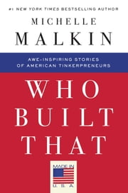 Who Built That - Awe-Inspiring Stories of American Tinkerpreneurs ebook by Michelle Malkin