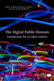 The Digital Public Domain - Foundations for an Open Culture ebook by Melanie Dulong de Rosnay (Editor),Juan Carlos De Martin (Editor)