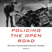 Policing the Open Road - How Cars Transformed American Freedom audiobook by Sarah A. Seo