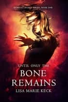 Until Only the Bone Remains ebook by Lisa Marie Keck