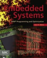 Embedded Systems - ARM Programming and Optimization ebook by Jason D. Bakos