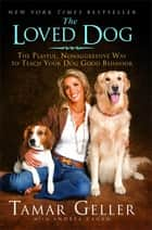 The Loved Dog ebook by Tamar Geller,Andrea Cagan