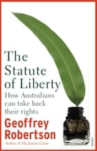 The Statute of Liberty - How Australians can take back their rights ebook by Geoffrey Robertson