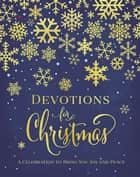 Devotions for Christmas - A Celebration to Bring You Joy and Peace ebook by Zondervan