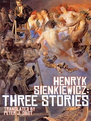 Henryk Sienkiewicz: Three Stories ebook by Henryk Sienkiewicz,Peter J. Obst