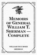 Memoirs of General William T. Sherman — Complete ebook by William Tecumseh Sherman