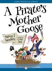 A Pirate's Mother Goose ebook by Nancy I. Sanders,Colin Jack