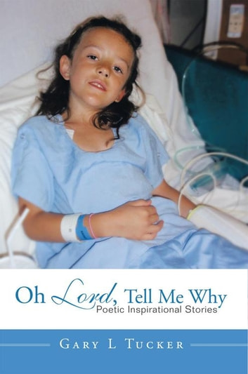 Oh Lord, Tell Me Why: Poetic Inspirational Stories