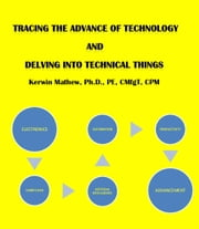 TRACING THE ADVANCE OF TECHNOLGY AND DELVING INTO TECHNICAL THINGS ebook by Kerwin Mathew
