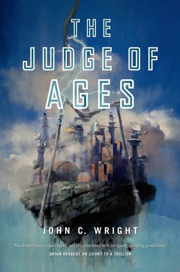 The Judge of Ages - Book Three of the Eschaton Sequence ebook by John C. Wright