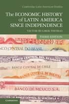 The Economic History of Latin America since Independence ebook by Victor Bulmer-Thomas