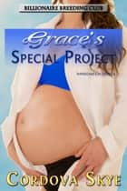 Grace's Special Project - Impregnation Erotica ebook by Cordova Skye