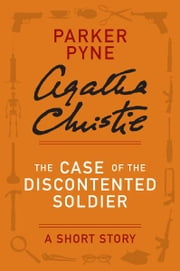 The Case of the Discontented Soldier - A Parker Pyne Short Story ebook by Agatha Christie