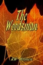The Woodsman ebook by RW Holmen