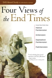Four Views of the End Times Participant Guide ebook by Timothy Paul Jones
