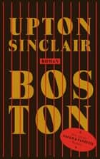 Boston - Roman ebook by Upton Sinclair, Dietmar Dath, Viola Siegemund