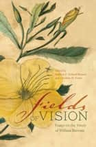 Fields of Vision - Essays on the Travels of William Bartram ebook by Stephanie C. Haas, Mark Williams, Edward J. Cashin,...