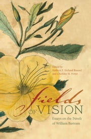 Fields of Vision - Essays on the Travels of William Bartram ebook by Kathryn E. Holland Braund, Stephanie C. Haas, Mark Williams,...