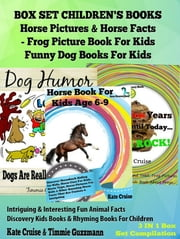 Box Set Children's Books: Horse Pictures & Horse Facts - Frog Picture Book For Kids - Funny Dog Books For Kids - 3 In 1 Box Set Animal Discovery Books For Kids: Intriguing & Interesting Fun Animal Facts - Discovery Kids Books & Rhyming Books For Children ebook by Kate Cruise