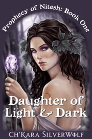 Daughter of Light & Dark - Prophecy of Nitesh, #1 ebook by Ch'kara SilverWolf
