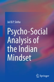 Psycho-Social Analysis of the Indian Mindset ebook by Jai B.P. Sinha