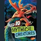 Top 10 Mythical Creatures audiobook by Lori Polydoros