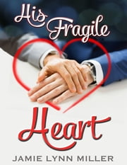 His Fragile Heart ebook by Jamie Lynn Miller