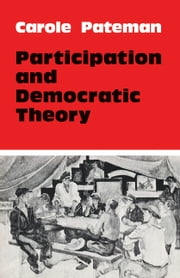 Participation and Democratic Theory ebook by Carole Pateman