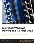 Microsoft Windows PowerShell 3.0 First Look ebook by Adam Driscoll