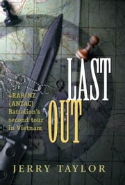 Last Out: 4rar/Nz (Anzac) Battalion's Second Tour in Vietnam ebook by Taylor, Jerry