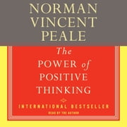 The Power Of Positive Thinking - A Practical Guide To Mastering The Problems Of Everyday Living audiobook by Dr. Norman Vincent Peale